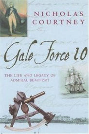 Image for Gale Force 10: The Life And Legacy Of Admiral Beaufort 1774-1857