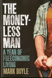 Image for The Moneyless Man: A Year of Freeconomic Living